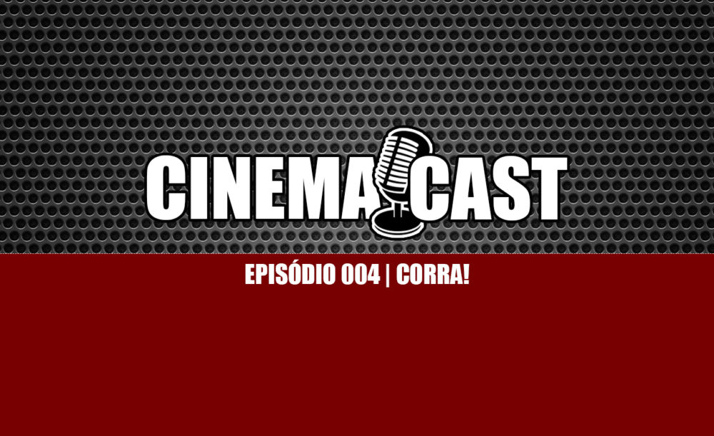 Cinemacast 004 | Corra!